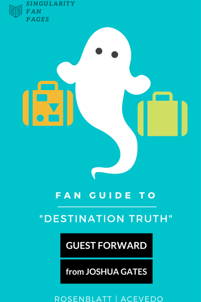 Click to purchase the Fan Guide to Destination Truth by Amanda Rosenblatt!